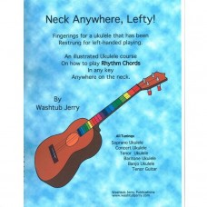 Ukulele Instruction Book: Neck Anywhere Lefty!  by Washtub Jerry